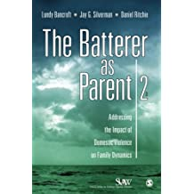 The Batterer as Parent: Addressing the Impact of Domestic Violence on Fami