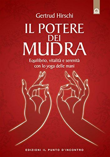 Il potere dei mudra: Lo yoga delle mani e i suoi segreti ...