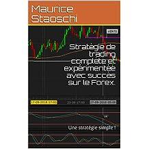 Stratégie de trading complète et expérimentée avec succès sur le Forex: Une stratégie simple ! (French Edition)