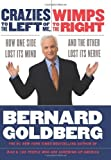 img - for Crazies to the Left of Me, Wimps to the Right: How One Side Lost Its Mind and the Other Lost Its Nerve by Bernard Goldberg (2007-04-17) book / textbook / text book