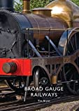Broad Gauge Railways (Shire Library)