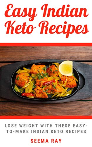 Easy Indian Keto Recipes: Lose Weight By Having these Easy to make Home made Healthy but yummy Indian Keto Dishes Without Killing Your Taste Buds! Weight loss low carb recipes Indian Keto Recipes! (Easy Indian Vegetarian Rice Recipes For Dinner)