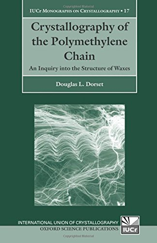 International Wax - Crystallography of the Polymethylene Chain: An Inquiry into the Structure of Waxes (International Union of Crystallography Monographs on Crystallography Book 17)