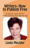 Writers-How to Publish Free: E-Book and Self-Publishing Formatting (How to Format E-Books and Self-Published Books 1) Pdf