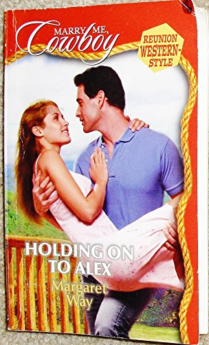 Holding on to Alex (Marry Me, Cowboy: Reunion Western-Style #9)