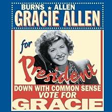 Gracie for President: Burns & Allen Radio/TV Program by George Burns Narrated by George Burns, Gracie Allen