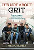 img - for It s Not About Grit: Trauma, Inequity, and the Power of Transformative Teaching book / textbook / text book