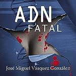 ADN Fatal [Spanish Edition] | Jose Miguel Vasquez Gonzalez,Maria Teresa Hernandez