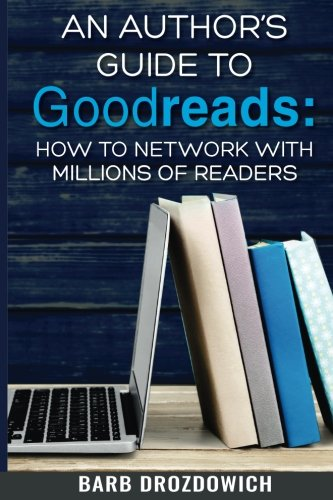 An Authors Guide To Goodreads  How To Network With Millions Of Readers
