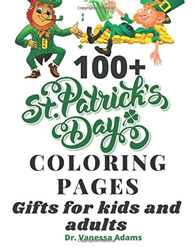 100 St Patricks Day Coloring Pages Gifts For Kids And Adults Adams Dr Vanessa 9798624365889 Amazon Com Books