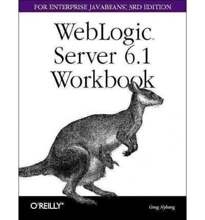 Read Online [(WebLogic Server 6.1 Workbook for Enterprise JavaBeans )] [Author: Greg Nyberg] [Sep-2002] pdf