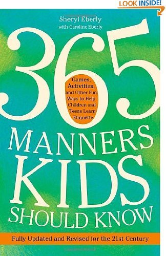 365 Manners Kids Should Know: Games, Activities, and Other Fun Ways to Help Children and Teens Learn Etiquette... by Sheryl Eberly (Nov 8, 2011) ()