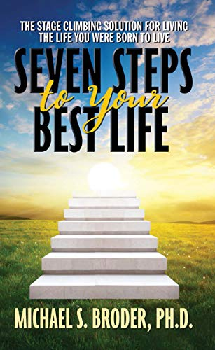 Seven Steps to Your Best Life: The Stage Climbing Solution For Living The Life You Were Born to Live
