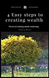 4 Easy Steps to Wealth Creation: The art of creating wealth made easy