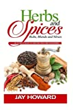 Herbs & Spices: Rubs, Blends and Mixes: An In-depth Guide to Creating Your Own Seasonings