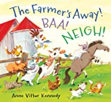 The Farmer's Away! Baa! Neigh!, Anne Vittur Kennedy, 0763666793