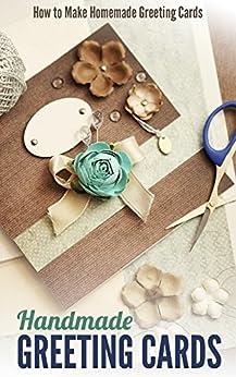 Handmade Greeting Cards: How to Make Homemade Greeting Cards by [Rutan, Cleta]