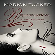 Rejuvenation: A Vampire Story Audiobook by Marion Tucker Narrated by Rebecca McKernan