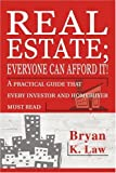Real Estate; Everyone Can Afford It!, Bryan K. Law, 0595273440