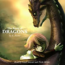 The Book of Dragons Audiobook by E. Nesbit Narrated by Nicki White, Matt Stewart