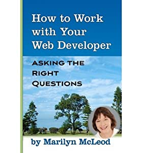 [(How to Work with Your Web Developer: Asking the Right Questions * * )] [Author: Marilyn McLeod] [Mar-2010]