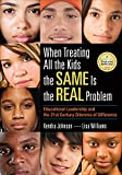 When Treating All the Kids the SAME Is the REAL Problem : Educational Leadership and the 21st Century Dilemma of Difference, Johnson, Kendra V. and Williams, Lisa N. Jefferson, 1452286965