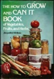 The How to Grow and Can It Book of Vegetables, Fruits, and Herbs, Jacqueline Hériteau, 0801537185