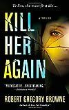 Kill Her Again, Robert Gregory Browne, 0312945574