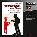 Argumentieren unter Stress: Wie man unfaire Angriffe erfolgreich abwehrt | Albert Thiele