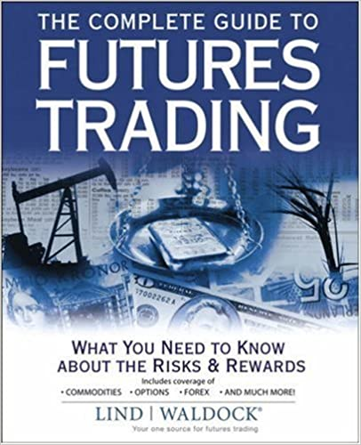 The Complete Guide to Futures Trading: What You Need to Know about the Risks and Rewards – June 12, 2006