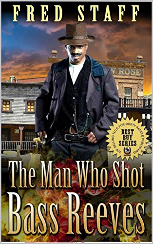 The Man Who Shot Bass Reeves: The Adventures of U.S. Marshal Bass Reeves: A Western Adventure From The Author of