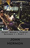 img - for Fame. Money. Power. Season 1 - Part 1: Episodes 1-3 book / textbook / text book
