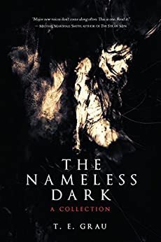 The Nameless Dark: A Collection by [Grau, T.E.]