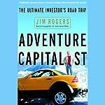 Adventure Capitalist: The Ultimate Investor's Road Trip | Jim Rogers