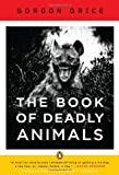 The Book of Deadly Animals, Gordon Grice, 0143120743