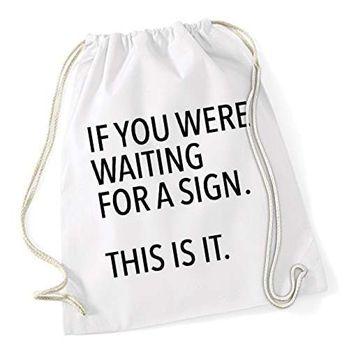 If You Were Waiting For A Signs Gymsack White Certified Freak