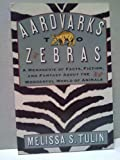 Aardvarks to Zebras : A Menagerie of Facts, Fiction and Fantasy about the Wonderful World of Animals, Tulin, Melissa S., 0806515481