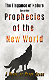 Prophecies of the New World (The Elegance of Nature Book 1)