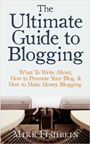 The Ultimate Guide to Blogging: What To Write About, How to