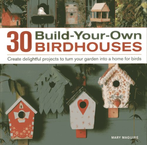 30 Build Your Own Birdhouses Create Delightful