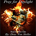 Pray for Daylight | Drac Von Stoller