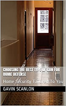 Choosing The Best Type Of Gun For Home Defense: Home Security Tailored To You