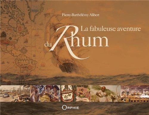 La fabuleuse aventure du Rhum Relié – 3 novembre 2011 Pierre-Barthélemy Alibert Orphie 2877637395 Les alcools