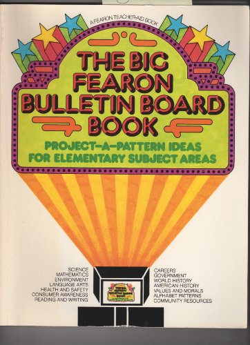 The big Fearon bulletin board book,: Project-a-pattern ideas for elementary subject areas (A Fearon teacher-aid book)