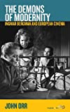 The Demons of Modernity : Ingmar Bergman and European Cinema, Orr, John, 0857459783