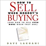 How to Sell When Nobody Is Buying: And How to Sell Even More When They Are | Dave Lakhani
