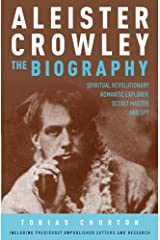 Aleister Crowley: The Biography: Spiritual Revolutionary, Romantic Explorer, Occult Master - and Spy Kindle Edition
