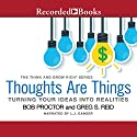 Thoughts Are Things: Turning Your Idea Into Realities, The Think and Grow Rich® series Audiobook by Bob Proctor, Greg S. Reid Narrated by L. J. Ganser