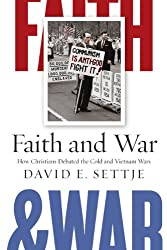 Faith and War: How Christians Debated the Cold and Vietnam Wars