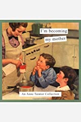 I'm Becoming My Mother: An Anne Taintor Collection Paperback